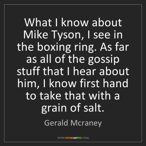 Gerald Mcraney: What I know about Mike Tyson, I see in the boxing ring....