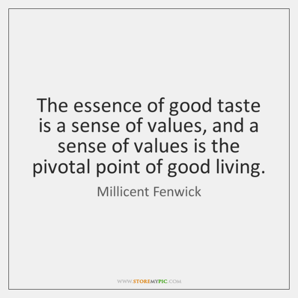 The essence of good taste is a sense of values, and a ...