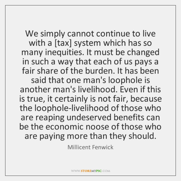 We simply cannot continue to live with a [tax] system which has ...