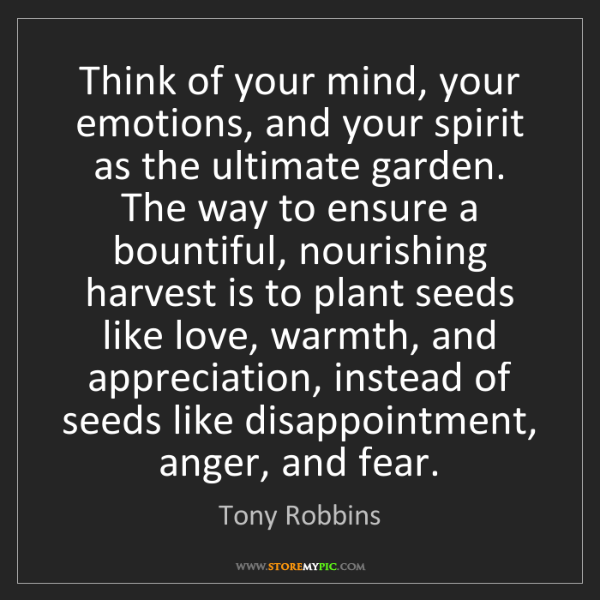 Tony Robbins: Think of your mind, your emotions, and your spirit as...