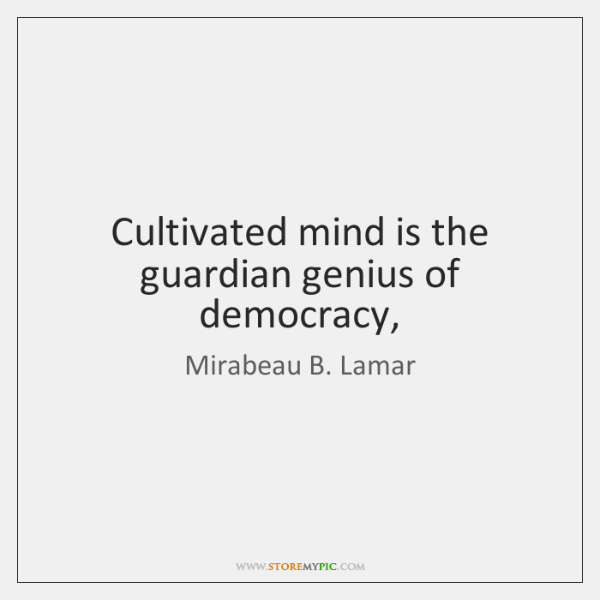 Cultivated mind is the guardian genius of democracy,