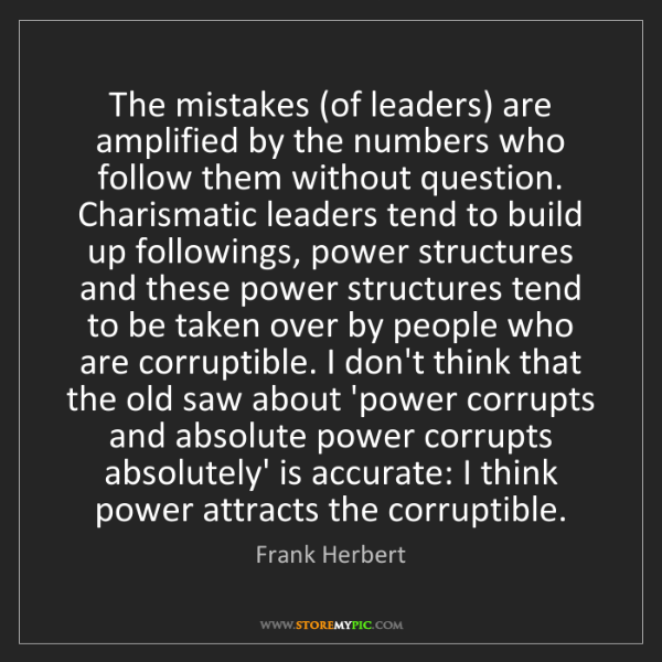 Frank Herbert: The mistakes (of leaders) are amplified by the numbers...