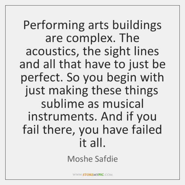 Performing arts buildings are complex. The acoustics, the sight lines and all ...