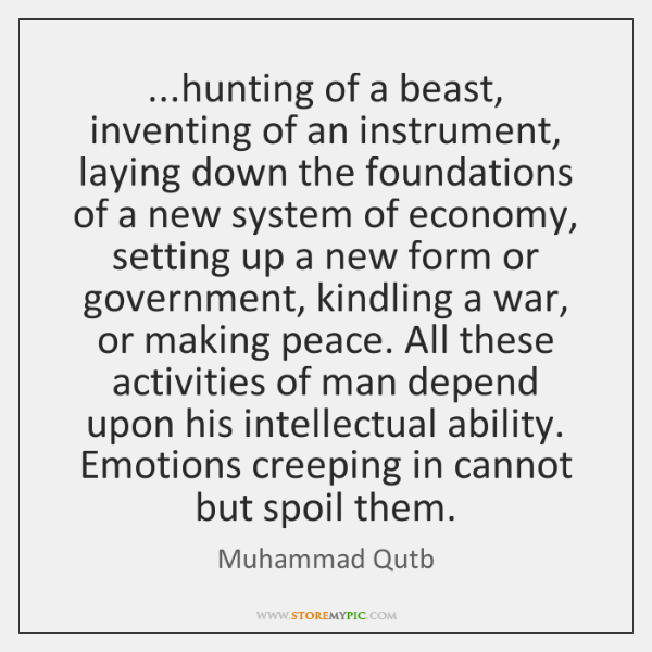 ...hunting of a beast, inventing of an instrument, laying down the foundations ...