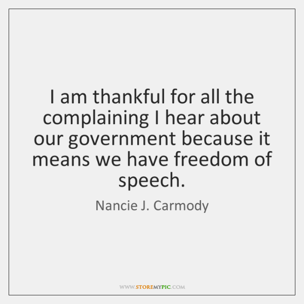 I am thankful for all the complaining I hear about our government ...