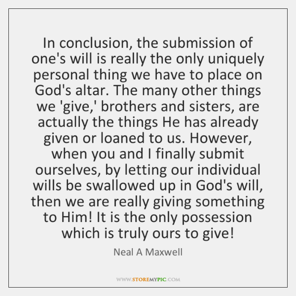 In conclusion, the submission of one's will is really the only uniquely ...