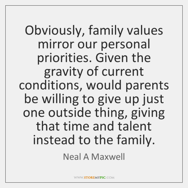 Obviously, family values mirror our personal priorities. Given the gravity of current ...