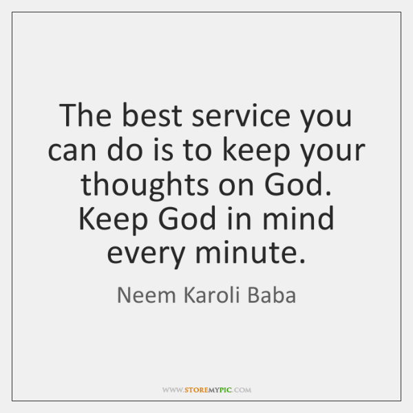 The best service you can do is to keep your thoughts on ...