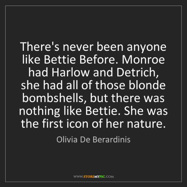 Olivia De Berardinis: There's never been anyone like Bettie Before. Monroe...