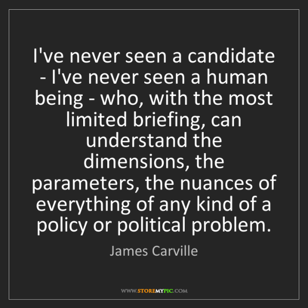 James Carville: I've never seen a candidate - I've never seen a human...