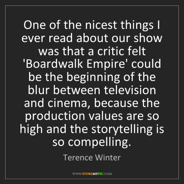 Terence Winter: One of the nicest things I ever read about our show was...