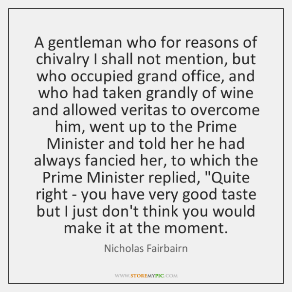 A gentleman who for reasons of chivalry I shall not mention, but ...