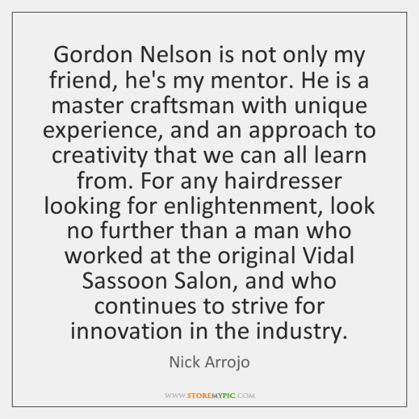 Gordon Nelson is not only my friend, he's my mentor. He is ...