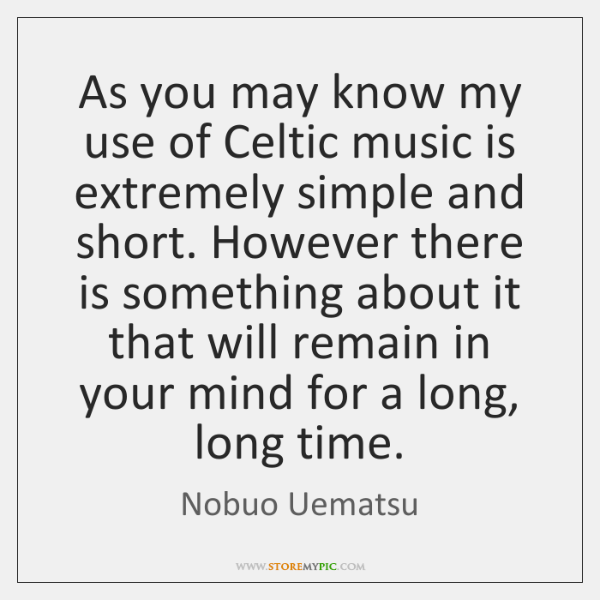 As you may know my use of Celtic music is extremely simple ...