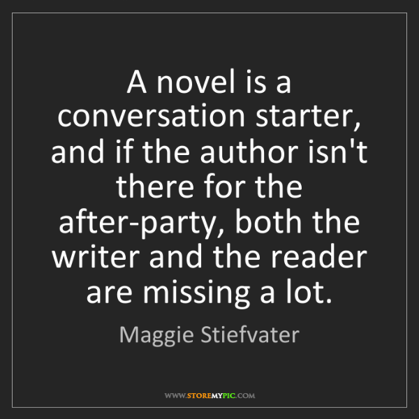 Maggie Stiefvater: A novel is a conversation starter, and if the author...