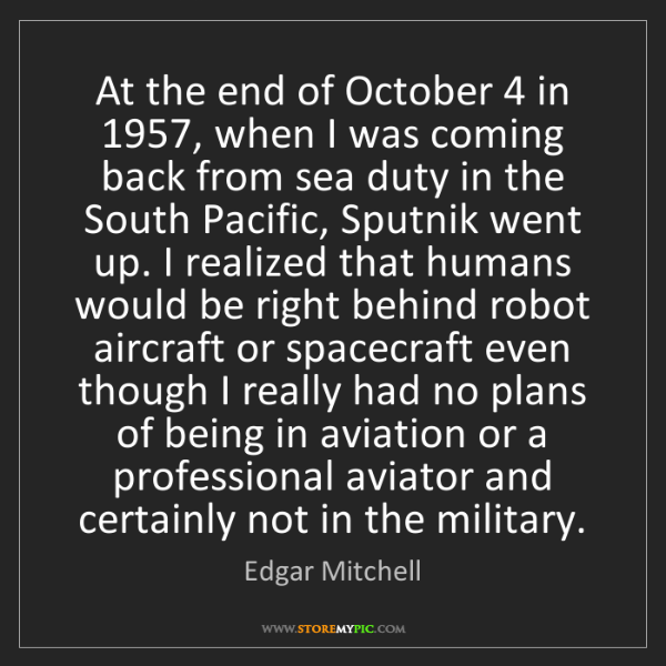 Edgar Mitchell: At the end of October 4 in 1957, when I was coming back...