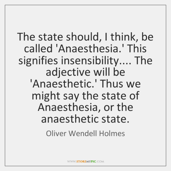 The state should, I think, be called 'Anaesthesia.' This signifies insensibility.... ...