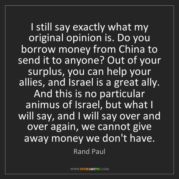 Rand Paul: I still say exactly what my original opinion is. Do you...