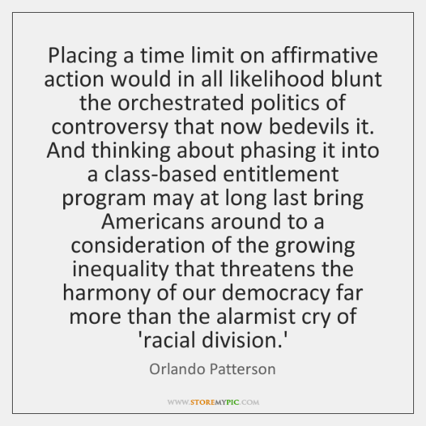 Placing a time limit on affirmative action would in all likelihood blunt ...