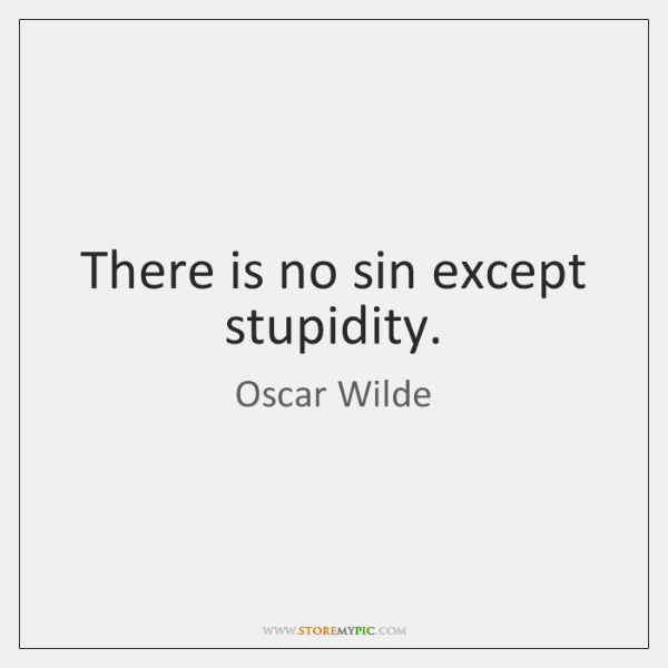 There Is No Sin Except Stupidity Storemypic