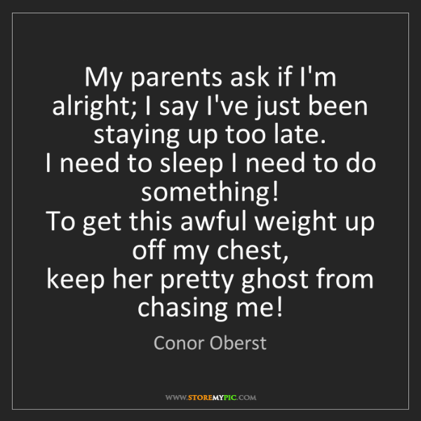 Conor Oberst: My parents ask if I'm alright; I say I've just been staying...