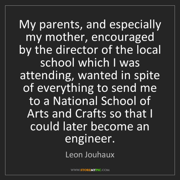 Leon Jouhaux: My parents, and especially my mother, encouraged by the...