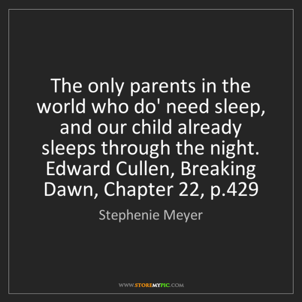 Stephenie Meyer: The only parents in the world who do' need sleep, and...