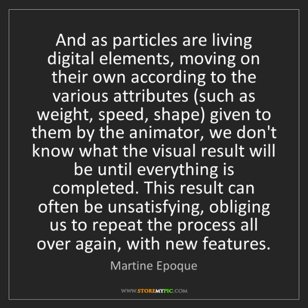 Martine Epoque: And as particles are living digital elements, moving...