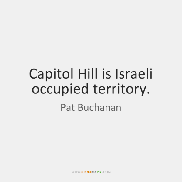 Capitol Hill is Israeli occupied territory.