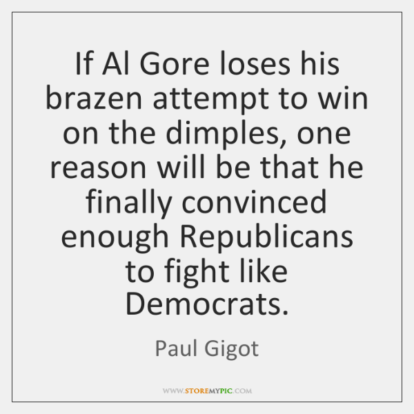 If Al Gore loses his brazen attempt to win on the dimples, ...