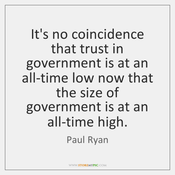 It's no coincidence that trust in government is at an all-time low ...