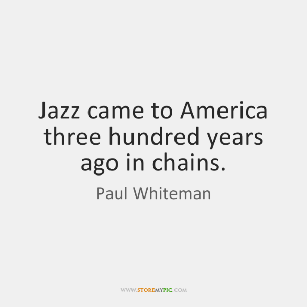Jazz came to America three hundred years ago in chains.