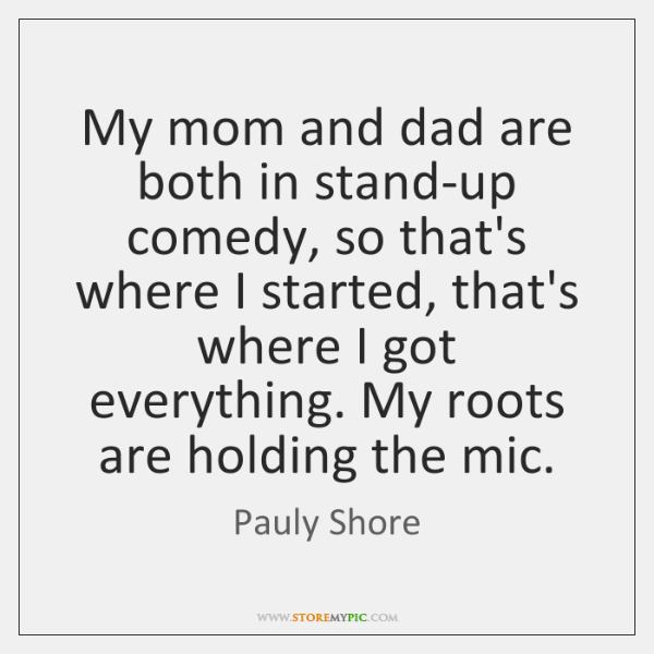 My Mom And Dad Are Both In Stand Up Comedy So Thats Where