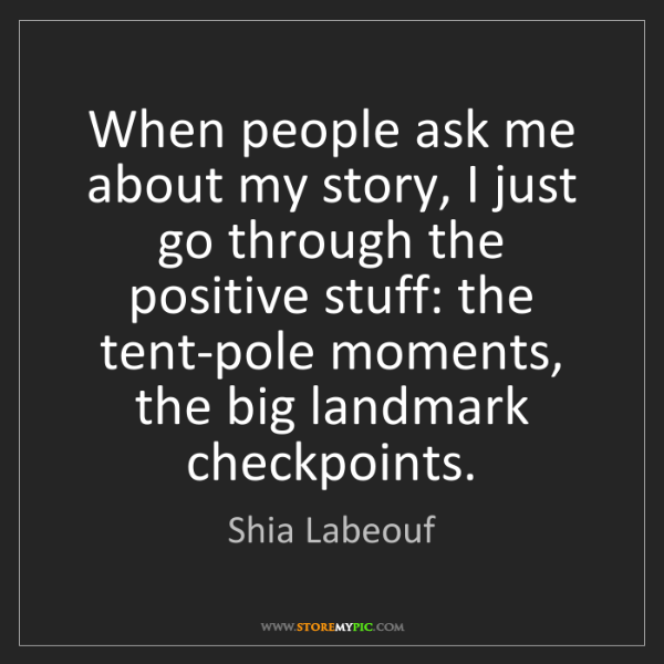 Shia Labeouf: When people ask me about my story, I just go through...