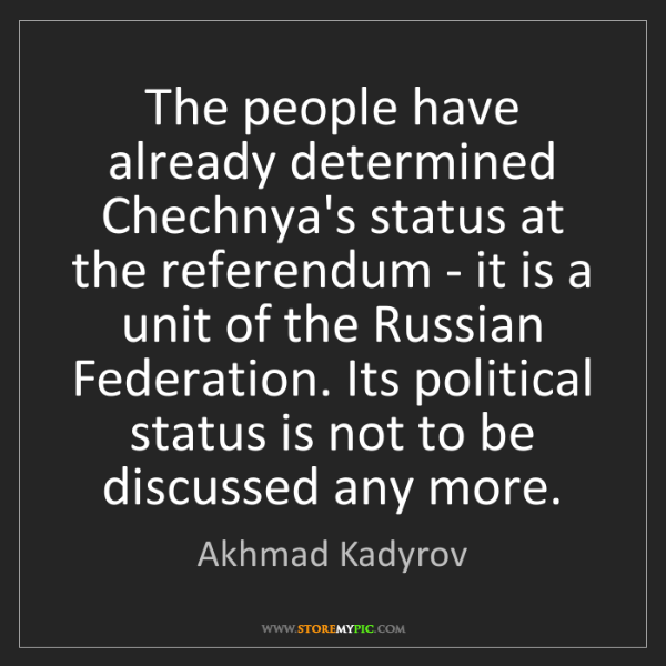 Akhmad Kadyrov: The people have already determined Chechnya's status...