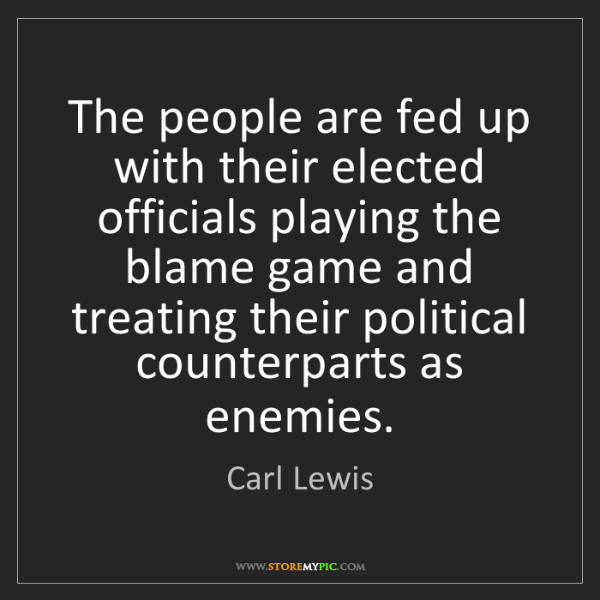 Carl Lewis: The people are fed up with their elected officials playing...