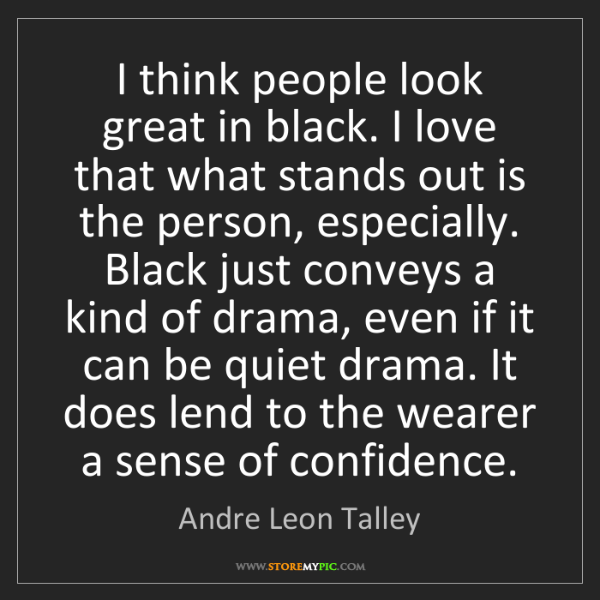 Andre Leon Talley: I think people look great in black. I love that what...