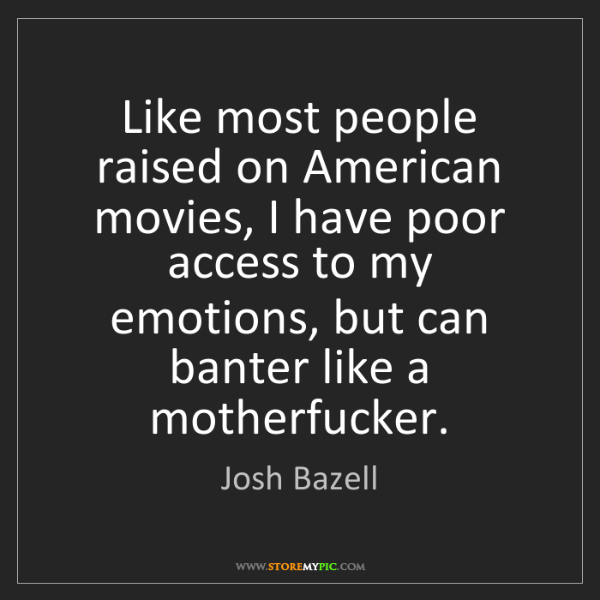 Josh Bazell: Like most people raised on American movies, I have poor...