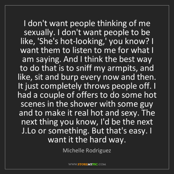 Michelle Rodriguez: I don't want people thinking of me sexually. I don't...