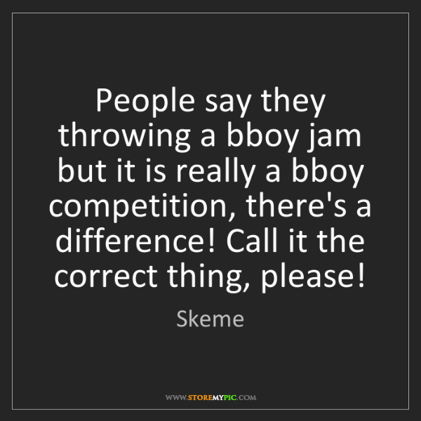 Skeme: People say they throwing a bboy jam but it is really...