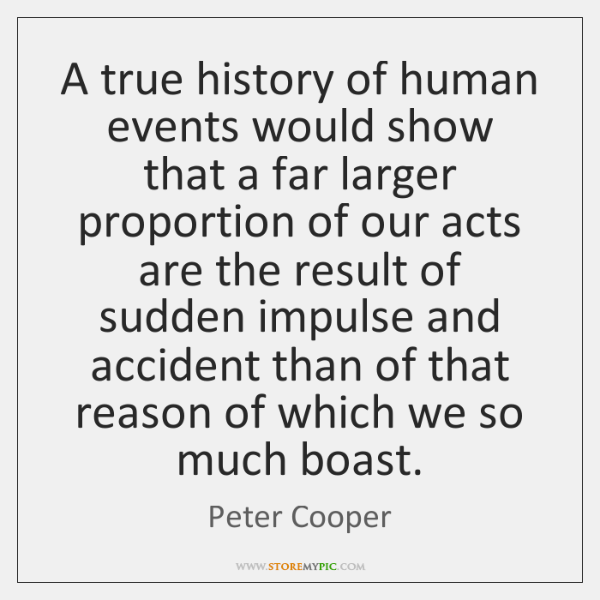 A true history of human events would show that a far larger ...