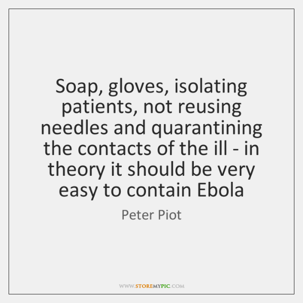 Soap, gloves, isolating patients, not reusing needles and quarantining the contacts of ...
