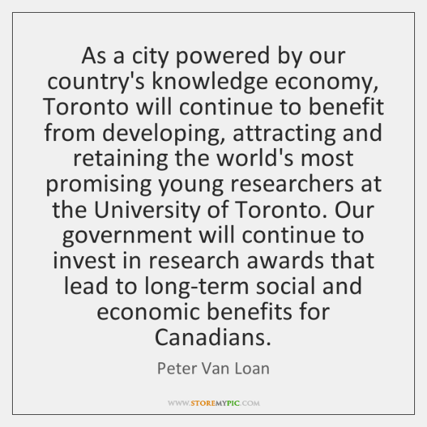 As a city powered by our country's knowledge economy, Toronto will continue ...