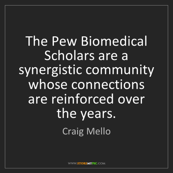Craig Mello: The Pew Biomedical Scholars are a synergistic community...