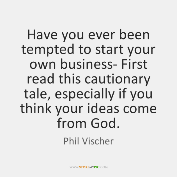 Have you ever been tempted to start your own business- First read ...