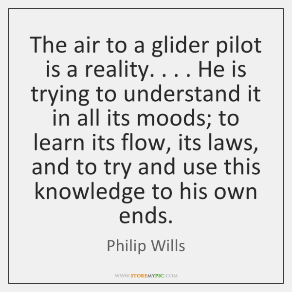 The air to a glider pilot is a reality. . . . He is trying ...