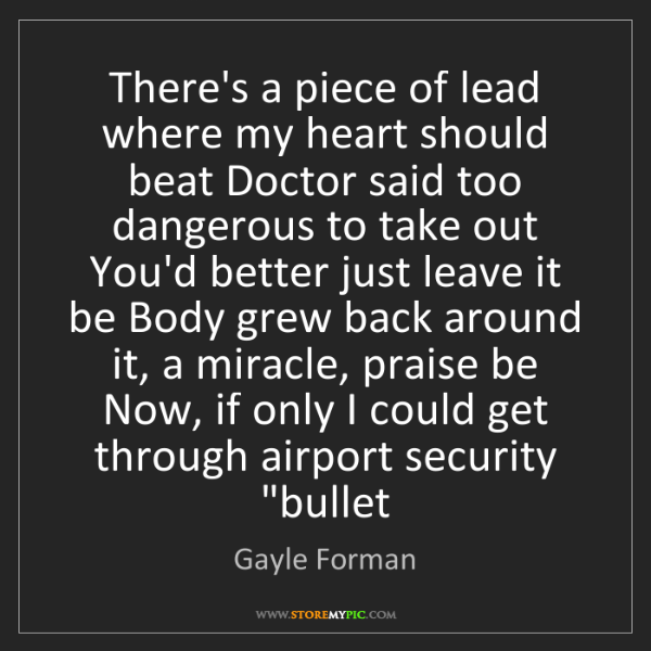 Gayle Forman: There's a piece of lead where my heart should beat Doctor...