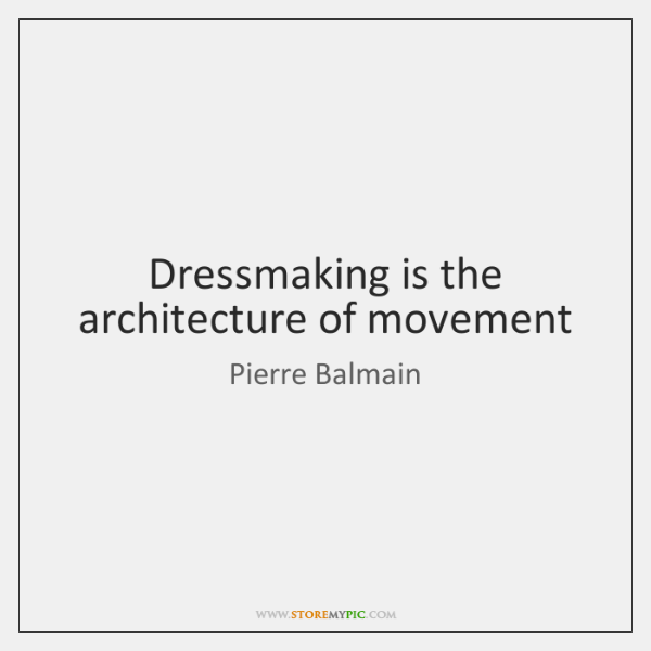 Dressmaking is the architecture of movement