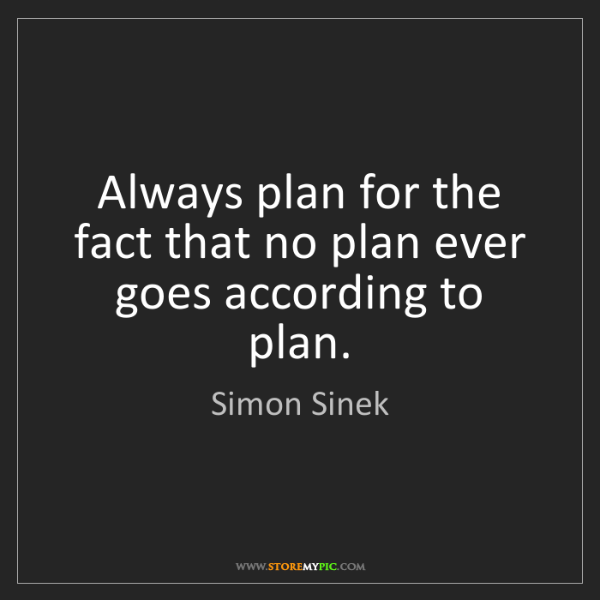 Simon Sinek: Always plan for the fact that no plan ever goes according...