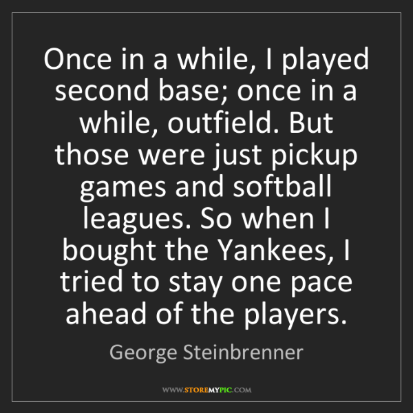 George Steinbrenner Once In A While I Played Second Base